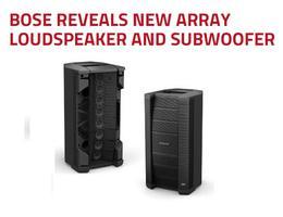BOSE REVEALS NEW ARRAY LOUDSPEAKER AND SUBWOOFER